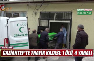 GAZİANTEP'TE TRAFİK KAZASI 1 ÖLÜ 4 YARALI