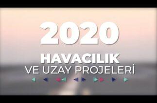 Havacılık ve Uzay Projeleri – 2020 Savunma Sanayii Faaliyetleri