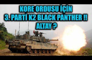KORE ORDUSU İÇİN 3. PARTİ K2 BLACK PANTHER !! ALTAY ?