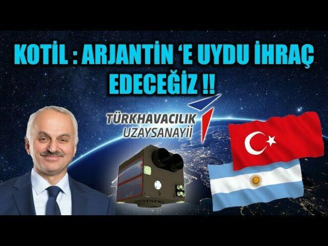 KOTİL : ARJANTİN 'E UYDU İHRAÇ EDECEĞİZ !!