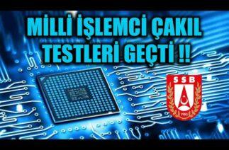 MİLLİ İŞLEMCİ ÇAKIL TESTLERİ GEÇTİ !!