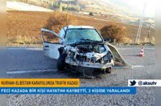 Nurhak-Elbistan karayolunda trafik kazası: 1 ölü, 2 yaralı