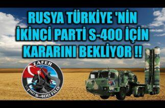 RUSYA TÜRKİYE 'NİN İKİNCİ PARTİ S-400 İÇİN KARARINI BEKLİYOR !!