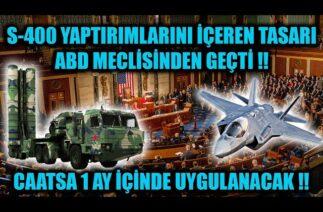 S-400 YAPTIRIMLARINI (CAATSA) İÇEREN TASARI ABD MECLİSİNDEN GEÇTİ !!