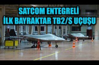 SATCOM ENTEGRELİ İLK BAYRAKTAR TB2/S