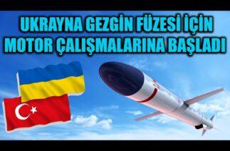 UKRAYNA GEZGİN FÜZESİ MOTOR ÇALIŞMALARINA BAŞLADI !