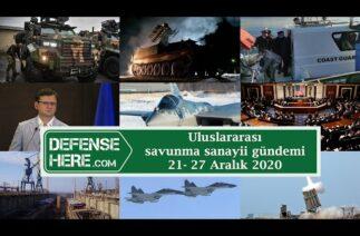 Uluslararası savunma sanayii gündemi 21 – 27 Aralık 2020
