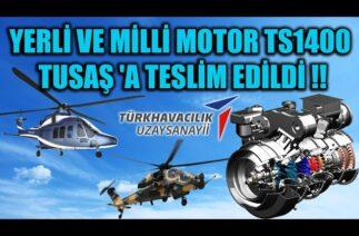 YERLİ VE MİLLİ MOTOR TS1400 TUSAŞ 'A TESLİM EDİLDİ !!