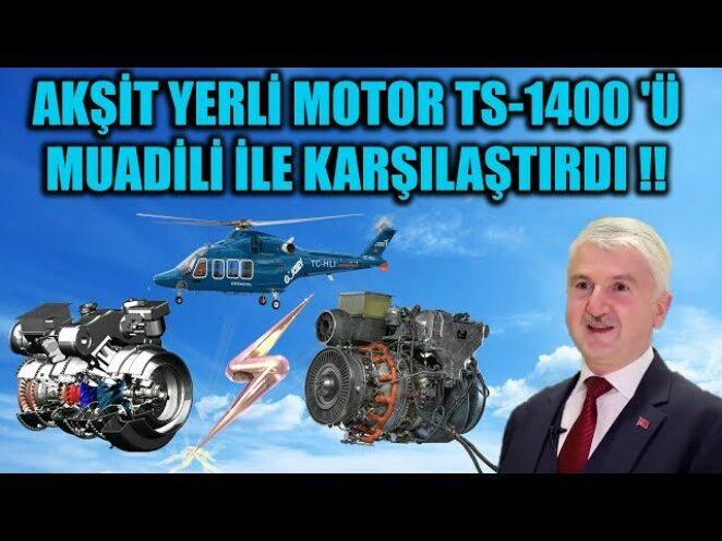 AKŞİT YERLİ TURBOŞAFT MOTOR TS-1400 'Ü İTHAL MUADİLİ İLE KARŞILAŞTIRDI !!