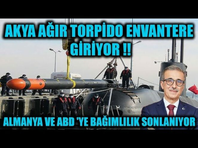 AKYA AĞIR TORPİDO ENVANTERE GİRİYOR !! ALMANYA VE ABD 'YE BAĞIMLILIK SONLANIYOR !!