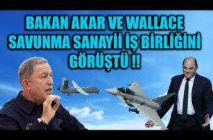 BAKAN AKAR VE WALLACE SAVUNMA SANAYİİ İŞ BİRLİĞİNİ GÖRÜŞTÜ !!