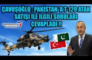 ÇAVUŞOĞLU : PAKİSTAN 'A SATIŞI İLE İLGİLİ SORULARI CEVAPLADI !!