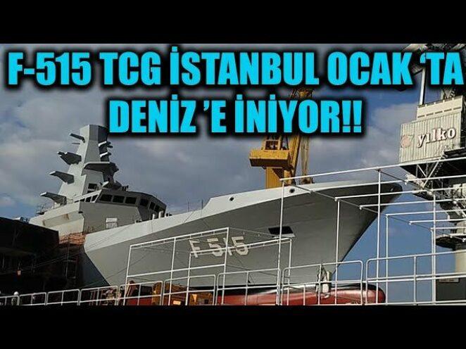 F-515 TCG İSTANBUL OCAK 'TA DENİZ 'E İNİYOR !!