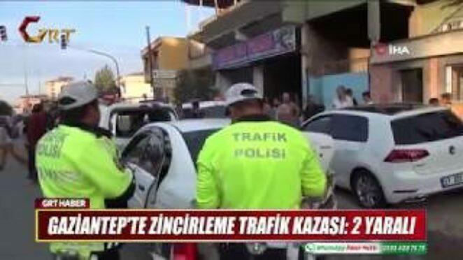 GAZİANTEP'TE ZİNCİRLEME TRAFİK KAZASI 2 YARALI