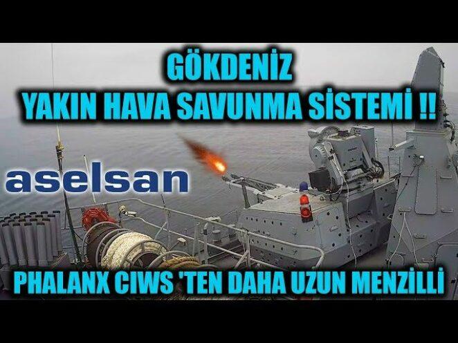 GÖKDENİZ YAKIN HAVA SAVUNMA SİSTEMİ !! PHALANX CIWS 'TEN DAHA UZUN MENZİLLİ !!!