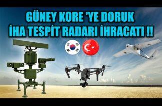 GÜNEY KORE 'YE DORUK İHA TESPİT RADARI İHRACATI !!