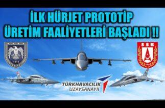 İLK HÜRJET PROTOTİP ÜRETİM FAALİYETLERİ BAŞLADI !!