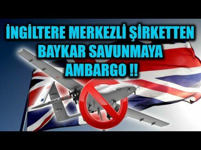 İNGİLTERE MERKEZLİ ŞİRKETTEN BAYKAR SAVUNMAYA AMBARGO !!