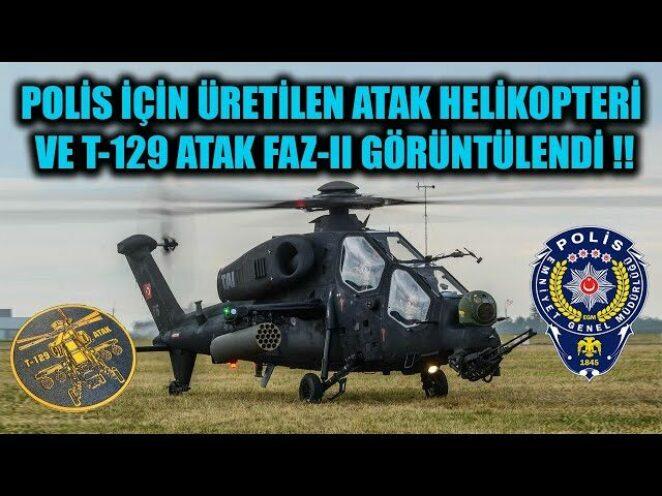 POLİS İÇİN ÜRETİLEN ATAK HELİKOPTERİ VE T-129 ATAK FAZ-II GÖRÜNTÜLENDİ !!