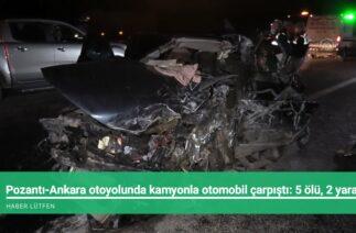 Pozantı-Ankara otoyolunda kamyonla otomobil çarpıştı: 5 ölü, 2 yaralı