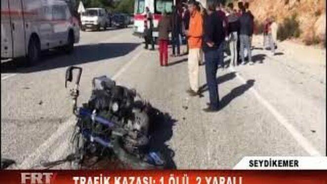 SEYDİKEMER TRAFİK KAZASI 1 ÖLÜ, 2 YARALI