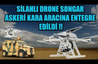 SİLAHLI DRONE SONGAR ASKERİ KARA ARACINA ENTEGRE EDİLDİ !!