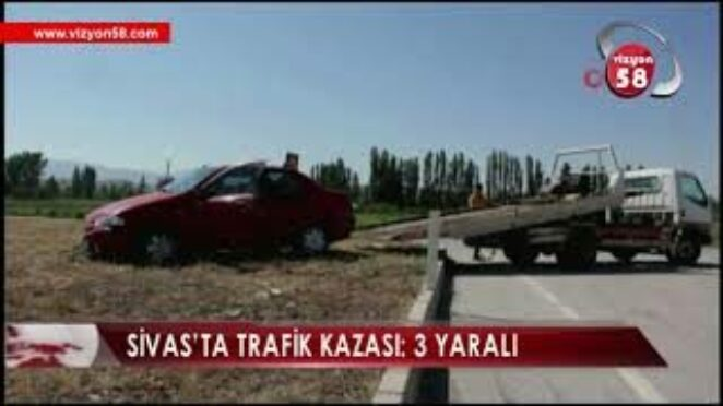 SİVAS'TA TRAFİK KAZASI: 3 YARALI