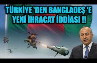 TÜRKİYE 'DEN BANGLADEŞ 'E YENİ İHRACAT İDDİASI !!