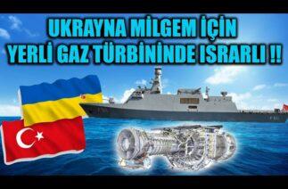 UKRAYNA MİLGEM İÇİN YERLİ GAZ TÜRBİNİNDE ISRARLI !!