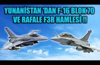 YUNANİSTAN 'DAN F-16 BLOK 70 VE RAFALE F3R HAMLESİ !!
