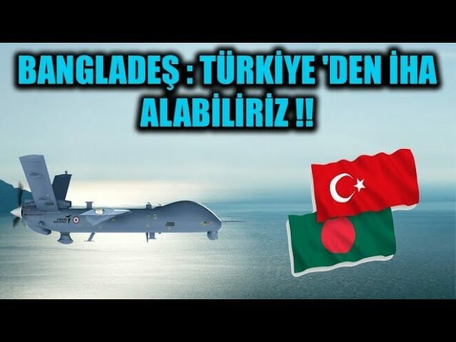 BANGLADEŞ : TÜRKİYE 'DEN İHA ALABİLİRİZ !!