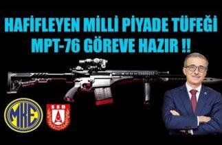 HAFİFLEYEN MİLLİ PİYADE TÜFEĞİ MPT-76 GÖREVE HAZIR !!