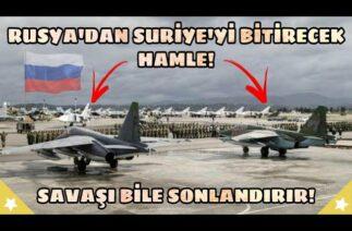 Rusya'dan Suriye'deki Savaşı Bitirecek Hamle! Savaşı Bile Sonlandırır!