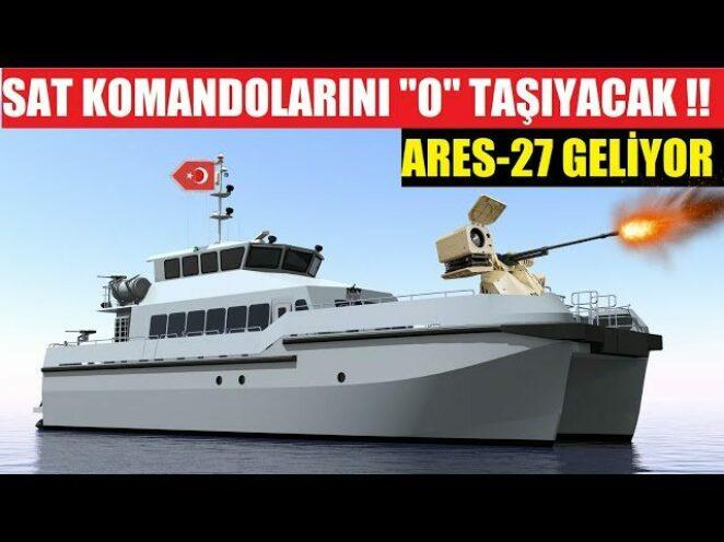 """SAT KOMANDOLARINI ARTIK """"O"""" TAŞIYACAK ! YERLİ GEMİ ARES-27 GELİYOR !!"""