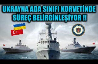 UKRAYNA MİLGEM ADA SINIFI KORVETİNDE SÜREÇ BELİRGİNLEŞİYOR !!