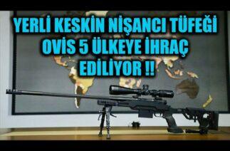 YERLİ KESKİN NİŞANCI TÜFEĞİ OVİS 5 ÜLKEYE İHRAÇ EDİLİYOR !!