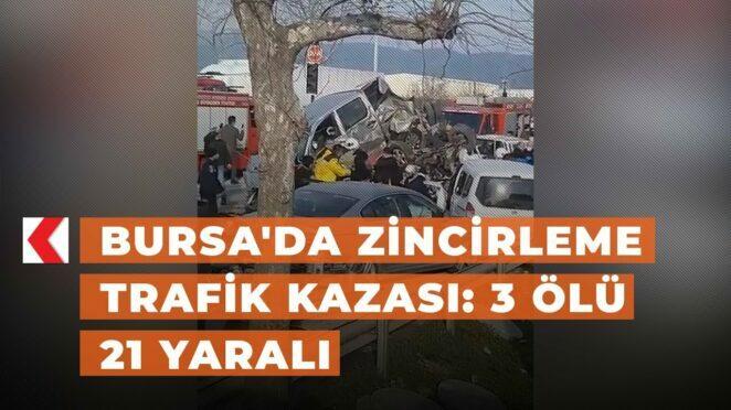 Bursa'da zincirleme trafik kazası: 3 ölü 21 yaralı