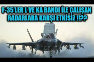 F-35 SAVAŞ UÇAKLARI L VE KA BANDI İLE ÇALIŞAN RADARLARA KARŞI ETKİSİZ !!??
