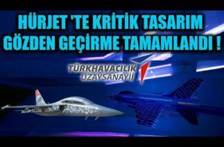 HÜRJET 'TE KRİTİK TASARIM GÖZDEN GEÇİRME TAMAMLANDI !!