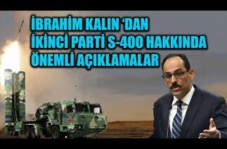 İBRAHİM KALIN 'DAN İKİNCİ PARTİ S-400 HAKKIDA ÖNEMLİ AÇIKLAMALAR !!