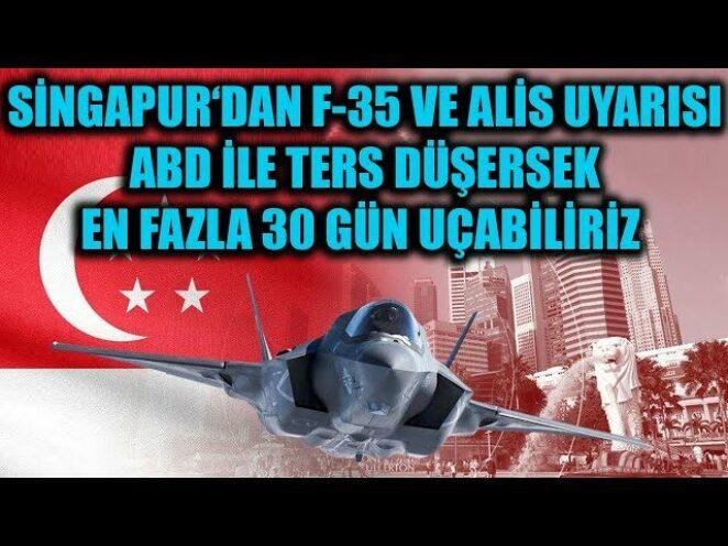SİNGAPUR DAN F-35 VE ALİS UYARISI !! ABD İLE TERS DÜŞERSEK EN FAZLA 30 GÜN UÇABİLİRİZ !!