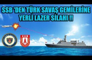 SSB 'DEN TÜRK SAVAŞ GEMİLERİNE YERLİ LAZER SİLAHI !!