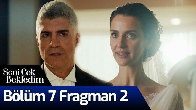 Seni Çok Bekledim 7. Bölüm 2. Fragman