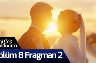Seni Çok Bekledim 8. Bölüm 2. Fragman