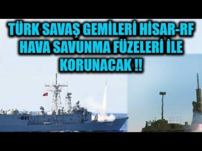 TÜRK SAVAŞ GEMİLERİ HİSAR-RF HAVA SAVUNMA FÜZELERİ İLE KORUNACAK !!