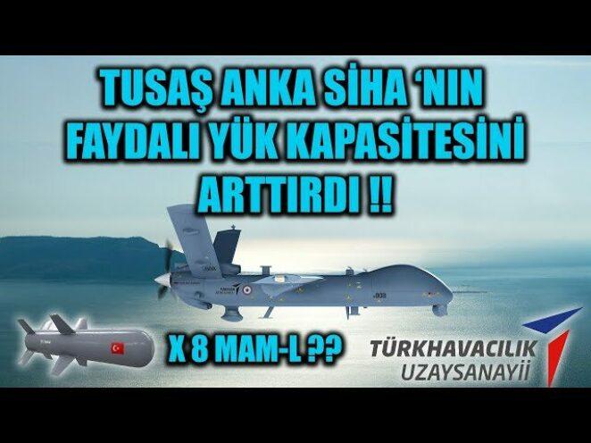 TUSAŞ ANKA SİHA 'NIN FAYDALI YÜK KAPASİTESİNİ ARTTIRDI !!