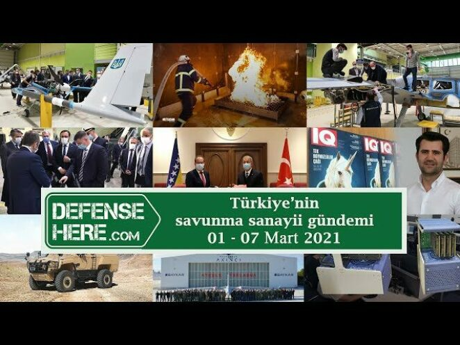 Türkiye'nin savunma sanayii gündemi 01 – 07 Mart 2021