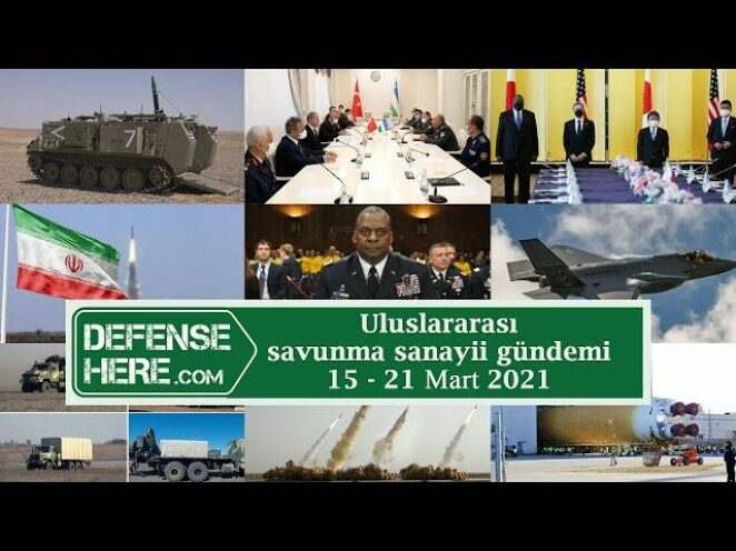 Uluslararası savunma sanayii gündemi 15 – 21 Mart 2021