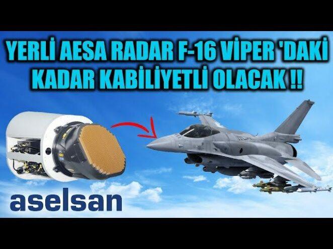YERLİ AESA RADAR EN AZ F-16 VİPER 'DAKİ KADAR KABİLİYETLİ OLACAK !!