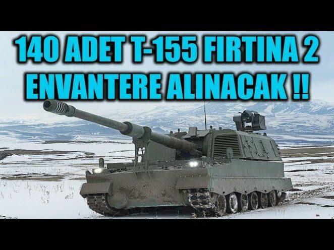 140 ADET T-155 FIRTINA 2 ENVANTERE ALINACAK !!